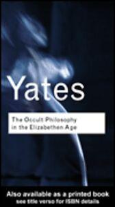 Foto Cover di The Occult Philosophy in the Elizabethan Age, Ebook inglese di Frances Yates, edito da