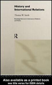 Foto Cover di History and International Relations, Ebook inglese di Thomas W. Smith, edito da