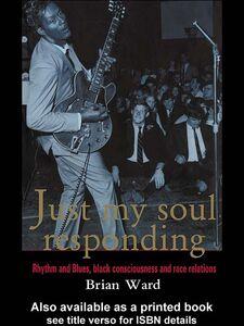 Foto Cover di Just My Soul Responding, Ebook inglese di Brian Ward, edito da