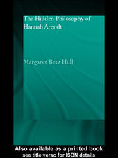The Hidden Philosophy of Hannah Arendt