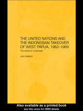 The United Nations and the Indonesian Takeover of West Papua, 1962-1969