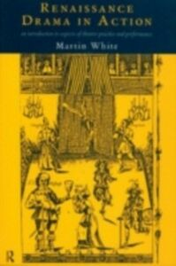 Ebook in inglese Renaissance Drama in Action White, Martin