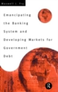 Ebook in inglese Emancipating the Banking System and Developing Markets for Government Debt Fry, Maxwell