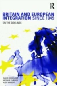 Ebook in inglese Britain and European Integration since 1945 Gowland, David , Turner, Arthur , Wright, Alex