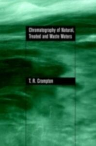 Ebook in inglese Chromatography of Natural, Treated and Waste Waters Crompton, T.R
