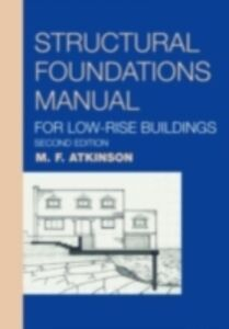 Foto Cover di Structural Foundations Manual for Low-Rise Buildings, Ebook inglese di Michael F. Atkinson, edito da Taylor and Francis