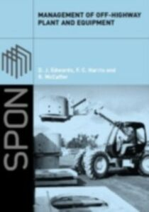 Ebook in inglese Management of Off-Highway Plant and Equipment Edwards, D.J. , Harris, F.C. , McCaffer, Ron