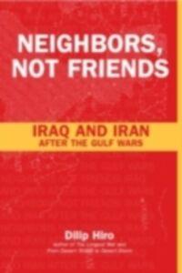 Foto Cover di Neighbors, Not Friends, Ebook inglese di Dilip Hiro, edito da Taylor and Francis