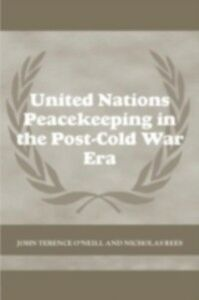 Foto Cover di United Nations Peacekeeping in the Post-Cold War Era, Ebook inglese di John Terence O'Neill,Nick Rees, edito da Taylor and Francis
