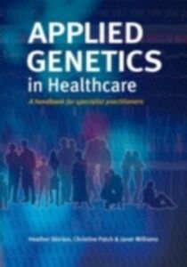 Ebook in inglese Applied Genetics in Healthcare Patch, Christine , Skirton, Heather , Williams, Janet