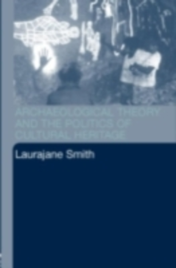 Ebook in inglese Archaeological Theory and the Politics of Cultural Heritage Smith, Laurajane