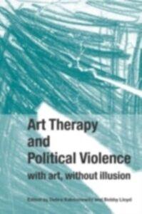 Foto Cover di Art Therapy and Political Violence, Ebook inglese di  edito da Taylor and Francis