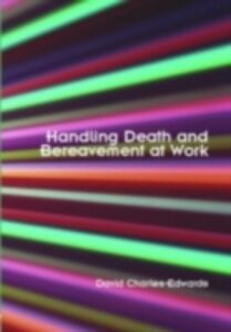 Foto Cover di Handling Death and Bereavement at Work, Ebook inglese di David Charles-Edwards, edito da Taylor and Francis