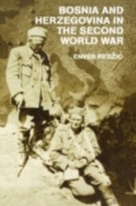 Foto Cover di Bosnia and Herzegovina in the Second World War, Ebook inglese di Robert Donia,Enver Redzic, edito da Taylor and Francis