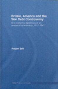 Foto Cover di Britain, America and the War Debt Controversy, Ebook inglese di Robert Self, edito da Taylor and Francis