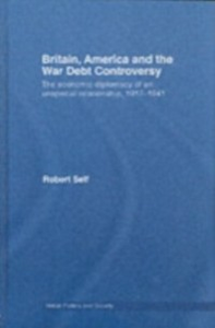 Ebook in inglese Britain, America and the War Debt Controversy Self, Robert