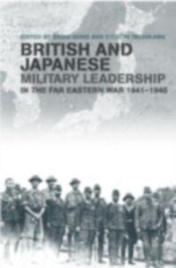 Foto Cover di British and Japanese Military Leadership in the Far Eastern War, 1941-45, Ebook inglese di  edito da Taylor and Francis