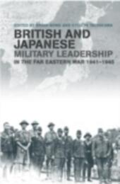 British and Japanese Military Leadership in the Far Eastern War, 1941-45