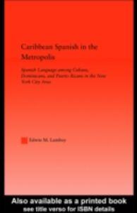 Foto Cover di Caribbean Spanish in the Metropolis, Ebook inglese di Edwin M. Lamboy, edito da Taylor and Francis