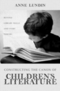 Foto Cover di Constructing the Canon of Children's Literature, Ebook inglese di Anne Lundin, edito da Taylor and Francis