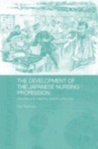 Foto Cover di Development of the Japanese Nursing Profession, Ebook inglese di Aya Takahashi, edito da Taylor and Francis