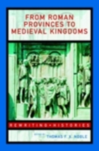 Ebook in inglese From Roman Provinces to Medieval Kingdoms -, -