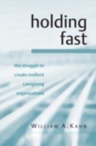 Foto Cover di Holding Fast, Ebook inglese di William A. Kahn, edito da Taylor and Francis