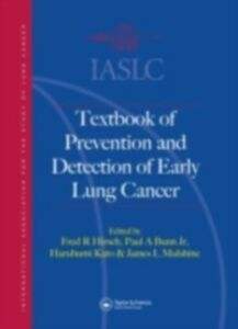 Ebook in inglese IASLC Textbook of Prevention and Early Detection of Lung Cancer Bunn, Paul A. , Hirsch, Fred R. , Kato, Harubumi , Mulshine, James L.
