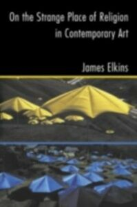 Ebook in inglese On the Strange Place of Religion in Contemporary Art ELKINS, JAMES