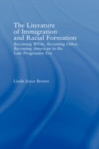 Ebook in inglese Literature of Immigration and Racial Formation Brown, Linda Joyce