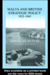 Ebook in inglese Malta and British Strategic Policy, 1925-43 Austin, Douglas