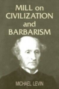 Ebook in inglese Mill on Civilization and Barbarism Levin, Michael