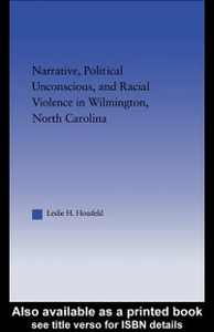 Ebook in inglese Narrative, Political Unconscious, and Racial Violence in Wilmington, North Carolina Hossfeld, Leslie