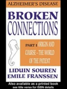 Foto Cover di Broken Connections: Alzheimer's Disease: Part I, Ebook inglese di Emile Franssen,Liduin Souren, edito da Taylor and Francis
