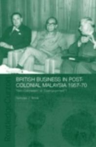 Ebook in inglese British Business in Post-Colonial Malaysia, 1957-70 White, Nicholas J.