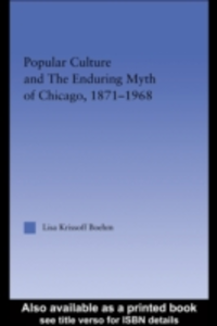 Ebook in inglese Popular Culture and the Enduring Myth of Chicago, 1871-1968 Boehm, Lisa Krissoff