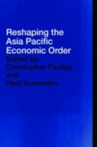Ebook in inglese Reshaping the Asia Pacific Economic Order -, -