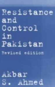 Ebook in inglese Resistance and Control in Pakistan Ahmed, Akbar S.