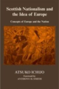 Foto Cover di Scottish Nationalism and the Idea of Europe, Ebook inglese di Atsuko Ichijo, edito da Taylor and Francis