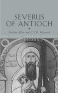 Ebook in inglese Severus of Antioch Allen, Pauline , Hayward, C.T.R