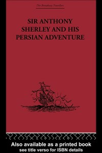 Ebook in inglese Sir Anthony Sherley and his Persian Adventure -, -