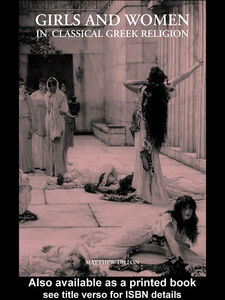 Ebook in inglese Girls and Women in Classical Greek Religion Dillon, Matthew