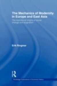 Foto Cover di Mechanics of Modernity in Europe and East Asia, Ebook inglese di Erik Ringmar, edito da Taylor and Francis