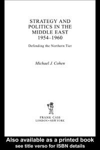 Ebook in inglese Strategy and Politics in the Middle East, 1954-1960 Cohen, Michael