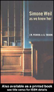 Ebook in inglese Simone Weil as we knew her Perrin, Joseph-Marie , Thibon, Gustave