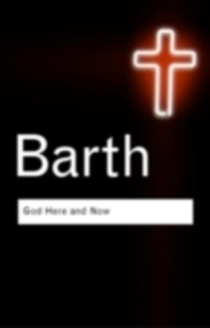 Ebook in inglese God Here and Now Barth, Karl
