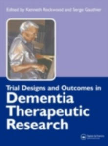 Ebook in inglese Trial Designs and Outcomes in Dementia Therapeutic Research Gauthier, Serge , Rockwood, Kenneth