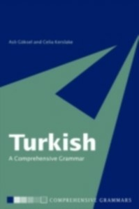 Ebook in inglese Turkish: A Comprehensive Grammar Goksel, Asli , Kerslake, Celia