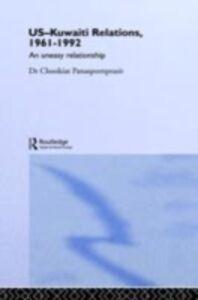 Ebook in inglese US-Kuwaiti Relations, 1961-1992 Panaspornprasit, Chookiat