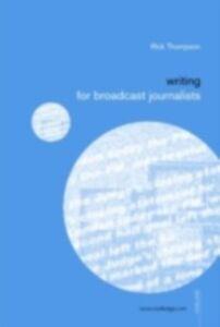 Foto Cover di Writing for Broadcast Journalists, Ebook inglese di Rick Thompson, edito da Taylor and Francis